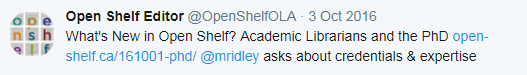 What's New in Open Shelf? Academic Librarians and the PhD http://www.open-shelf.ca/161001-phd/ @mridley asks about credentials & expertise